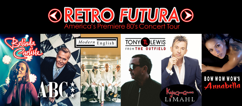 "Retro Futura"" Tour 2018 featuring Belinda Carlisle, ABC, Modern English, Tony Lewis from The Outfield, KajaGooGoo's Limahl  & Bow Wow Wow's Annabella"