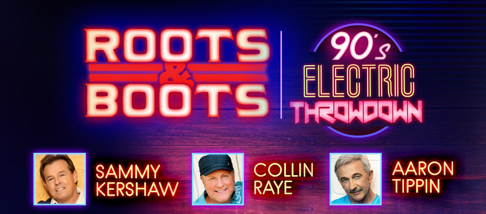Roots & Boots 90s Electric Throwdown starring Sammy Kershaw, Aaron Tippin, and Collin Rayev