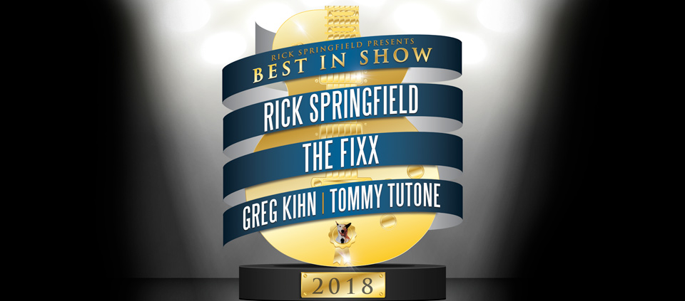 Rick Springfield Presents Best In Show with Loverboy, Greg Kihn & Tommy Tutone