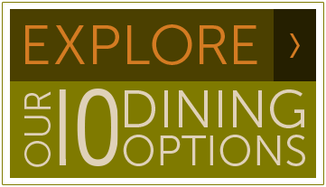 Explore our 10 Dining Options