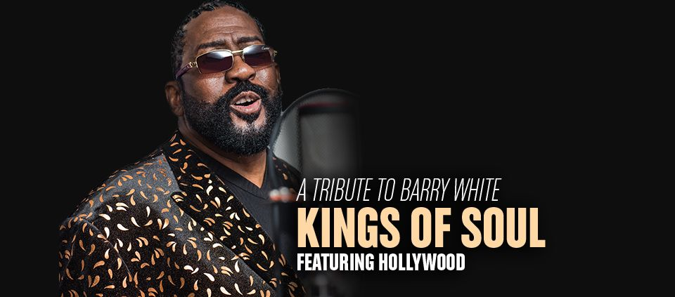 Free Event, 21+. Barry White Tribute by Kings of Soul featuring Hollywood.